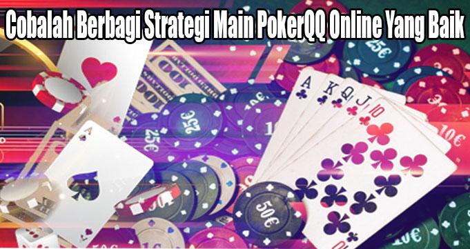 Cobalah Berbagi Strategi Main PokerQQ Online Yang Baik
