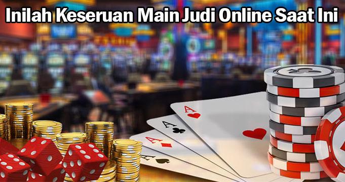 Inilah Keseruan Main Judi Online Saat Ini