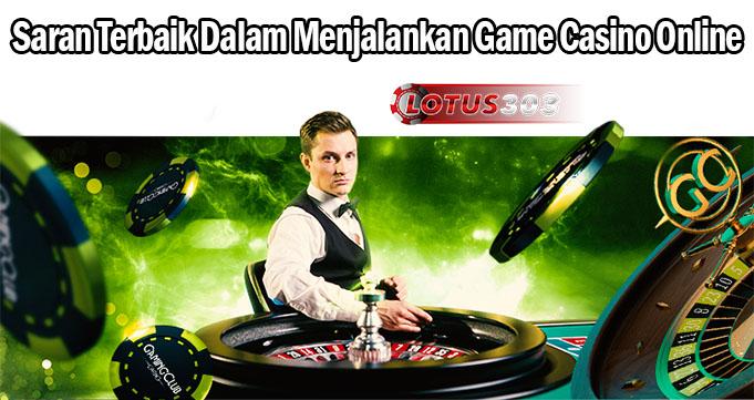 Saran Terbaik Dalam Menjalankan Game Casino Online